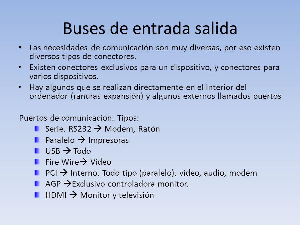 Buses de entrada salida Las necesidades de comunicación son muy diversas, por eso existen diversos tipos de conectores. Existen conectores exclusivos