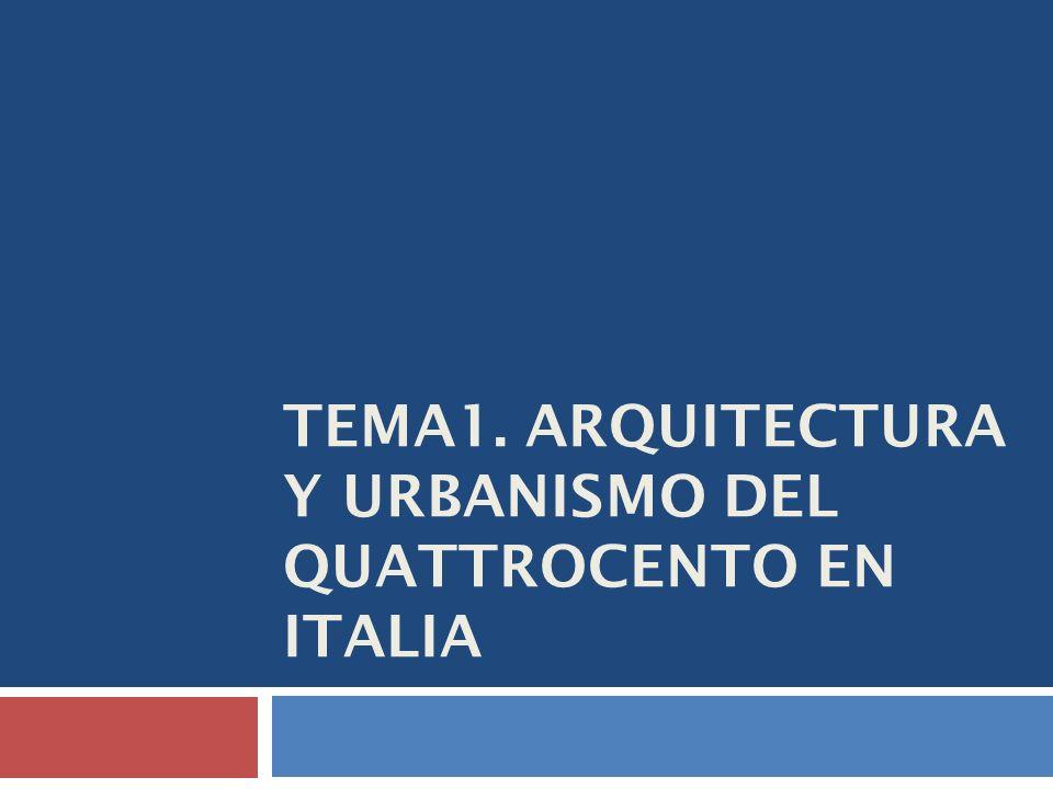 TEMA1. ARQUITECTURA Y URBANISMO DEL QUATTROCENTO EN ITALIA