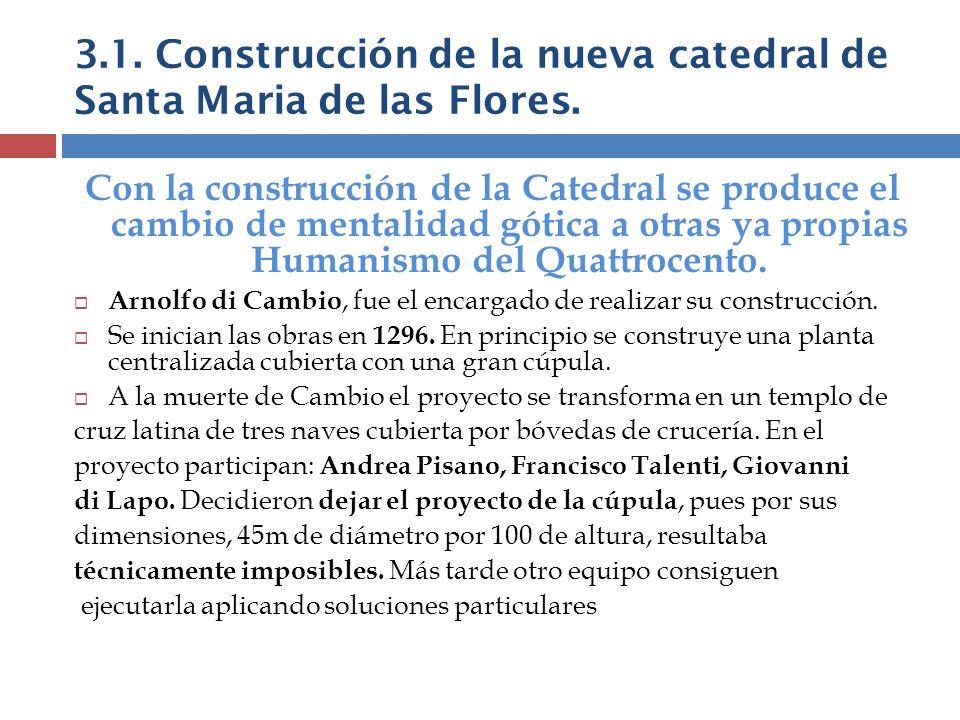 3.1. Construcción de la nueva catedral de Santa Maria de las Flores. Con la construcción de la Catedral se produce el cambio de mentalidad gótica a ot