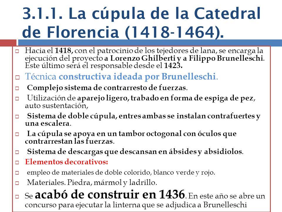 3.1.1. La cúpula de la Catedral de Florencia (1418-1464). Hacia el 1418, con el patrocinio de los tejedores de lana, se encarga la ejecución del proye