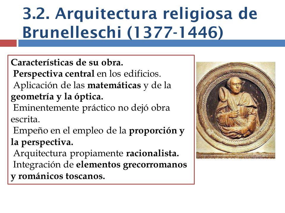 3.2. Arquitectura religiosa de Brunelleschi (1377-1446) Características de su obra. Perspectiva central en los edificios. Aplicación de las matemática