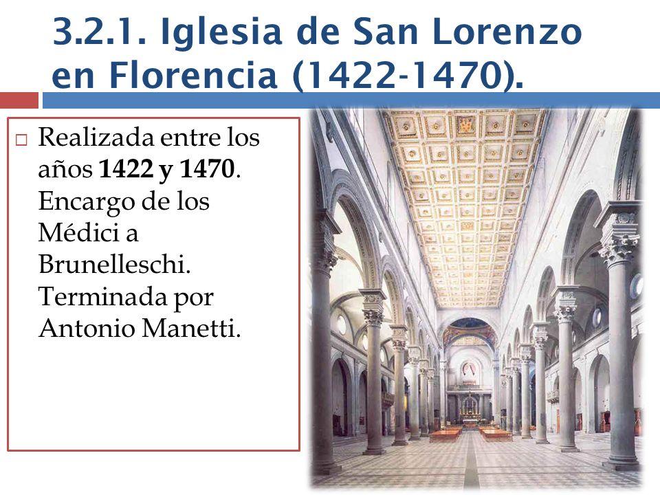 3.2.1. Iglesia de San Lorenzo en Florencia (1422-1470). Realizada entre los años 1422 y 1470. Encargo de los Médici a Brunelleschi. Terminada por Anto