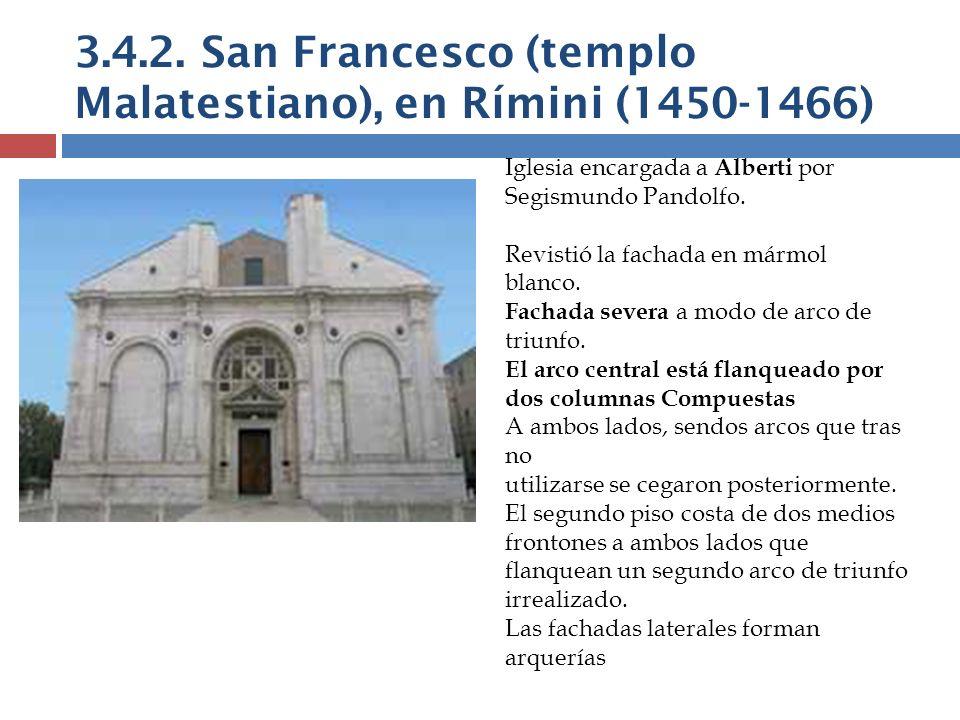 3.4.2. San Francesco (templo Malatestiano), en Rímini (1450-1466) Iglesia encargada a Alberti por Segismundo Pandolfo. Revistió la fachada en mármol b