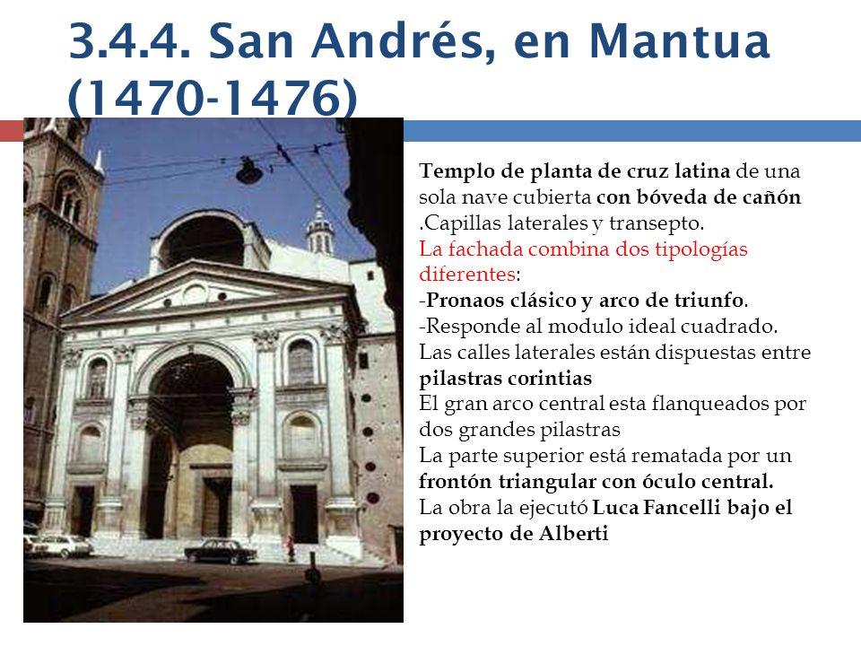 3.4.4. San Andrés, en Mantua (1470-1476) Templo de planta de cruz latina de una sola nave cubierta con bóveda de cañón.Capillas laterales y transepto.