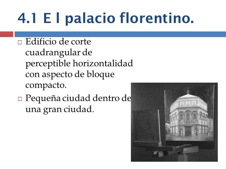 4.1 E l palacio florentino. Edificio de corte cuadrangular de perceptible horizontalidad con aspecto de bloque compacto. Pequeña ciudad dentro de una