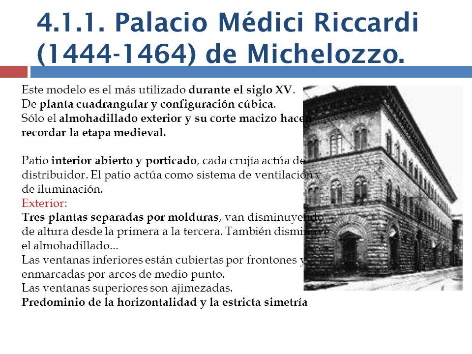 4.1.1. Palacio Médici Riccardi (1444-1464) de Michelozzo. Este modelo es el más utilizado durante el siglo XV. De planta cuadrangular y configuración
