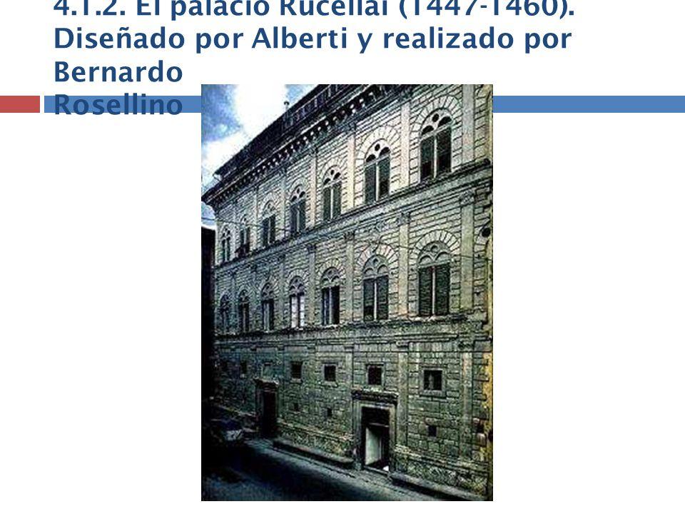 4.1.2. El palacio Rucellai (1447-1460). Diseñado por Alberti y realizado por Bernardo Rosellino