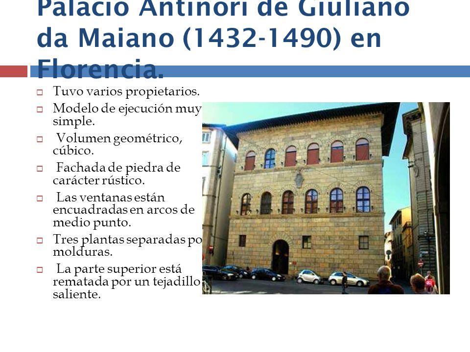 Palacio Antinori de Giuliano da Maiano (1432-1490) en Florencia. Tuvo varios propietarios. Modelo de ejecución muy simple. Volumen geométrico, cúbico.