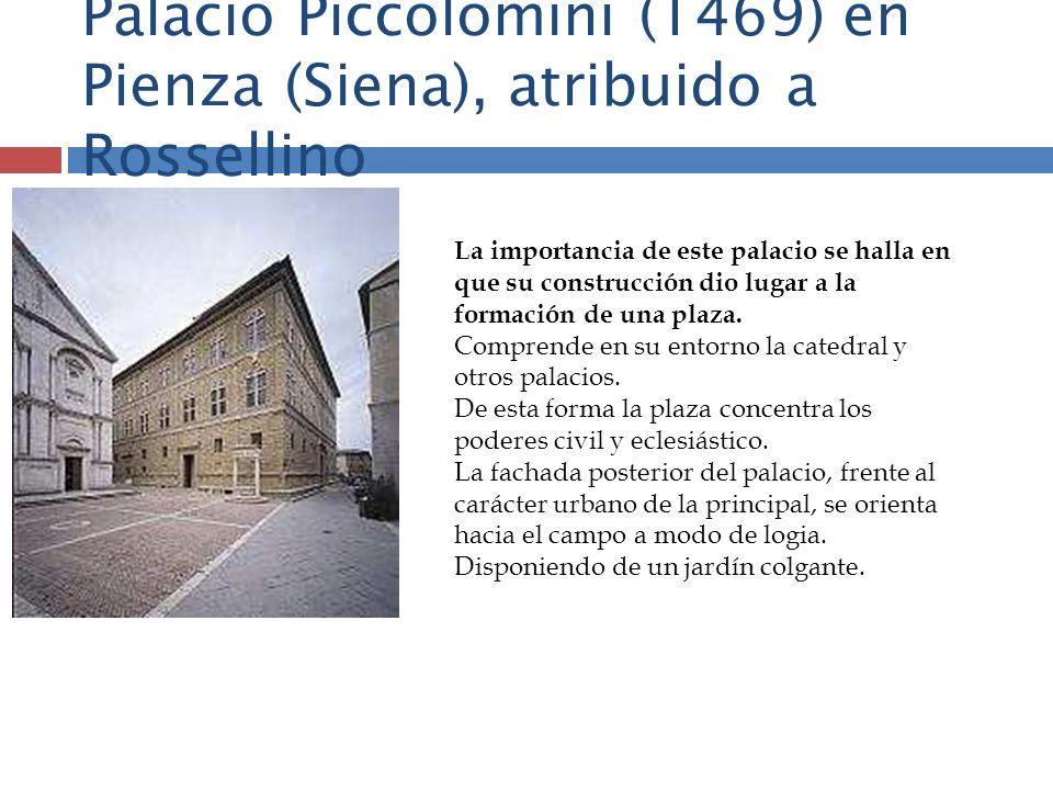 Palacio Piccolomini (1469) en Pienza (Siena), atribuido a Rossellino La importancia de este palacio se halla en que su construcción dio lugar a la for