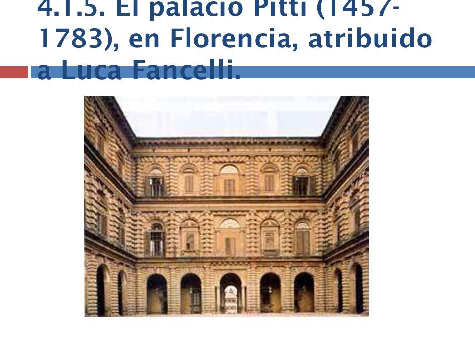 4.1.5. El palacio Pitti (1457- 1783), en Florencia, atribuido a Luca Fancelli.