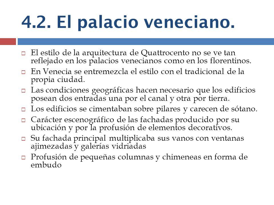 4.2. El palacio veneciano. El estilo de la arquitectura de Quattrocento no se ve tan reflejado en los palacios venecianos como en los florentinos. En