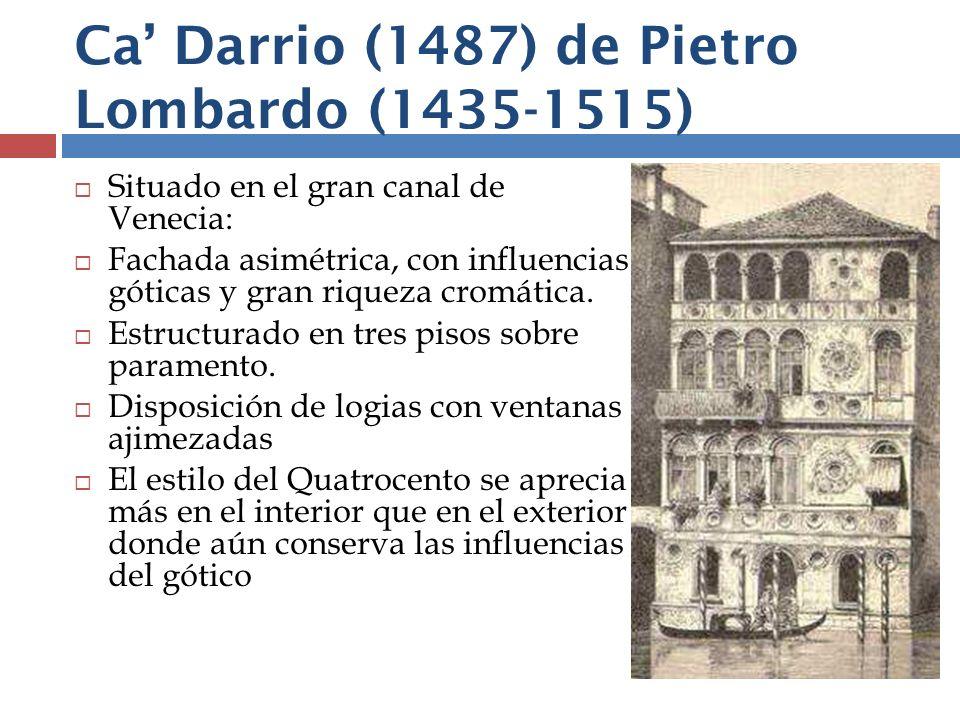 Ca Darrio (1487) de Pietro Lombardo (1435-1515) Situado en el gran canal de Venecia: Fachada asimétrica, con influencias góticas y gran riqueza cromát
