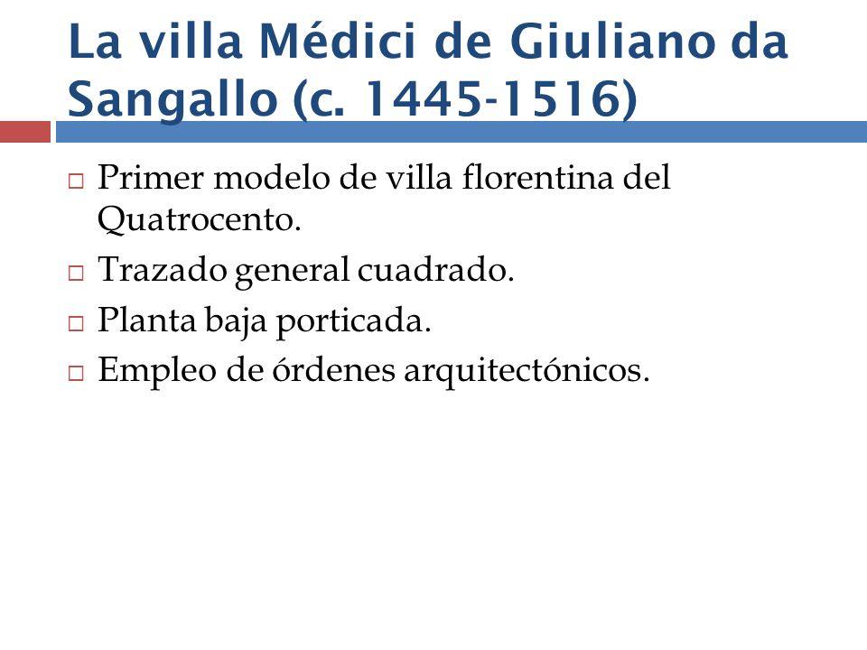 Primer modelo de villa florentina del Quatrocento. Trazado general cuadrado. Planta baja porticada. Empleo de órdenes arquitectónicos.