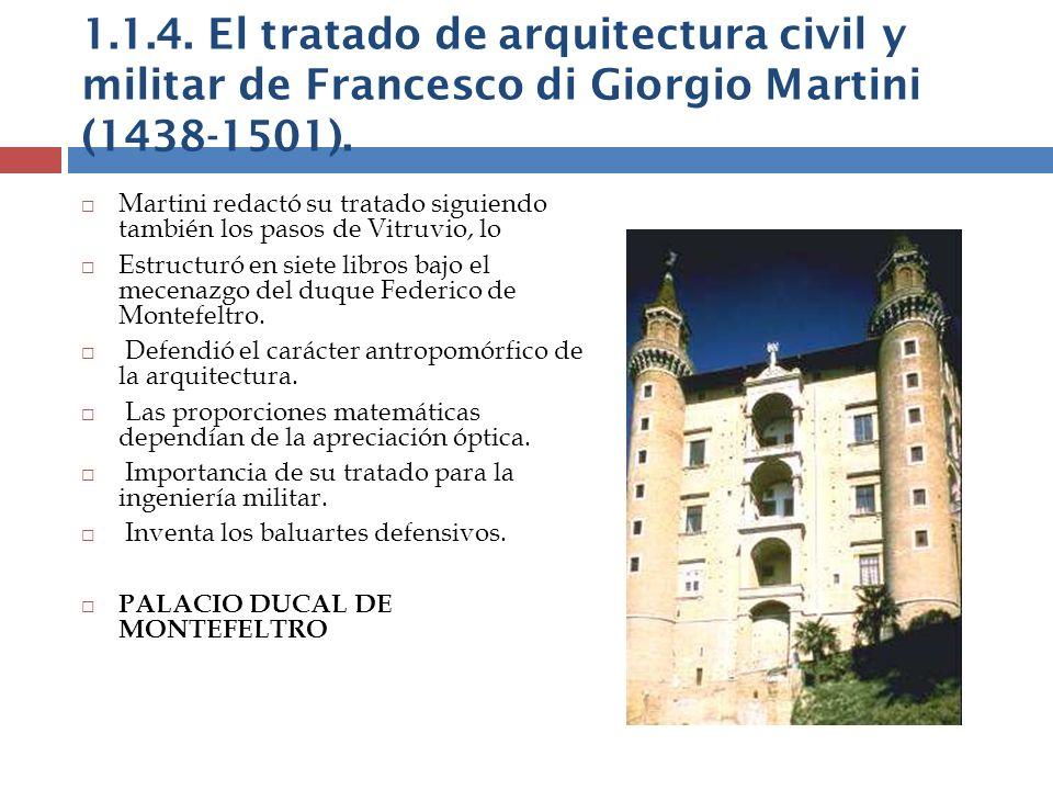 1.1.4. El tratado de arquitectura civil y militar de Francesco di Giorgio Martini (1438-1501). Martini redactó su tratado siguiendo también los pasos