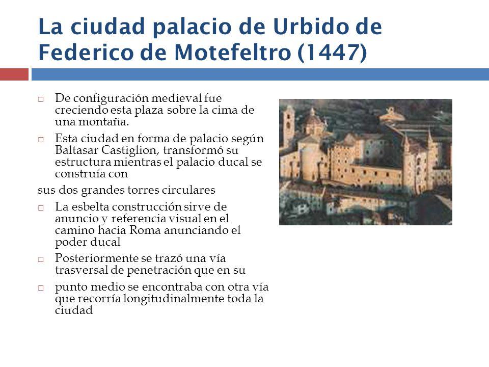 La ciudad palacio de Urbido de Federico de Motefeltro (1447) De configuración medieval fue creciendo esta plaza sobre la cima de una montaña. Esta ciu