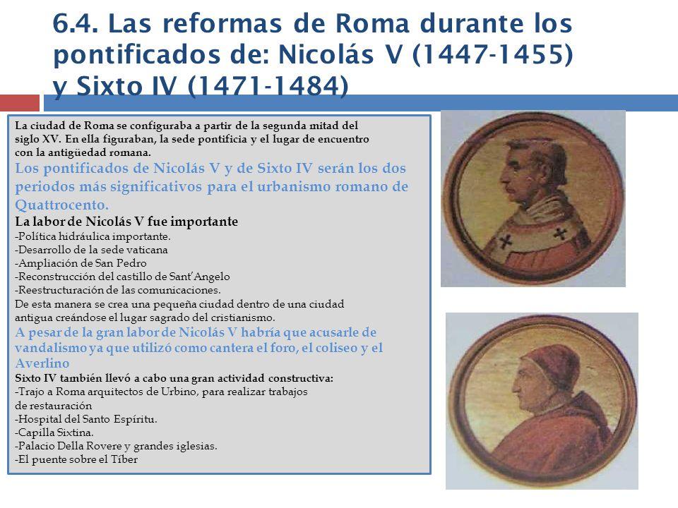 6.4. Las reformas de Roma durante los pontificados de: Nicolás V (1447-1455) y Sixto IV (1471-1484) La ciudad de Roma se configuraba a partir de la se