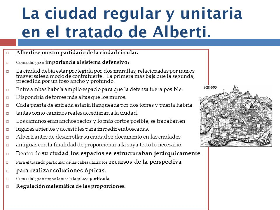 Alberti se mostró partidario de la ciudad circular. Concedió gran importancia al sistema defensivo. La ciudad debía estar protegida por dos murallas,
