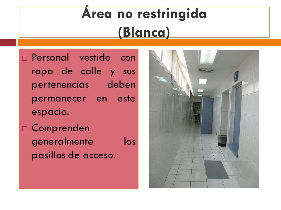 Área no restringida (Blanca) Personal vestido con ropa de calle y sus pertenencias deben permanecer en este espacio. Comprenden generalmente los pasil