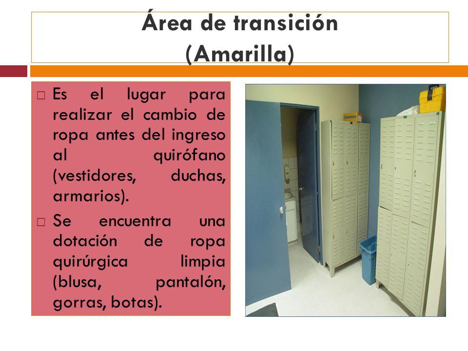 Área de transición (Amarilla) Es el lugar para realizar el cambio de ropa antes del ingreso al quirófano (vestidores, duchas, armarios). Se encuentra
