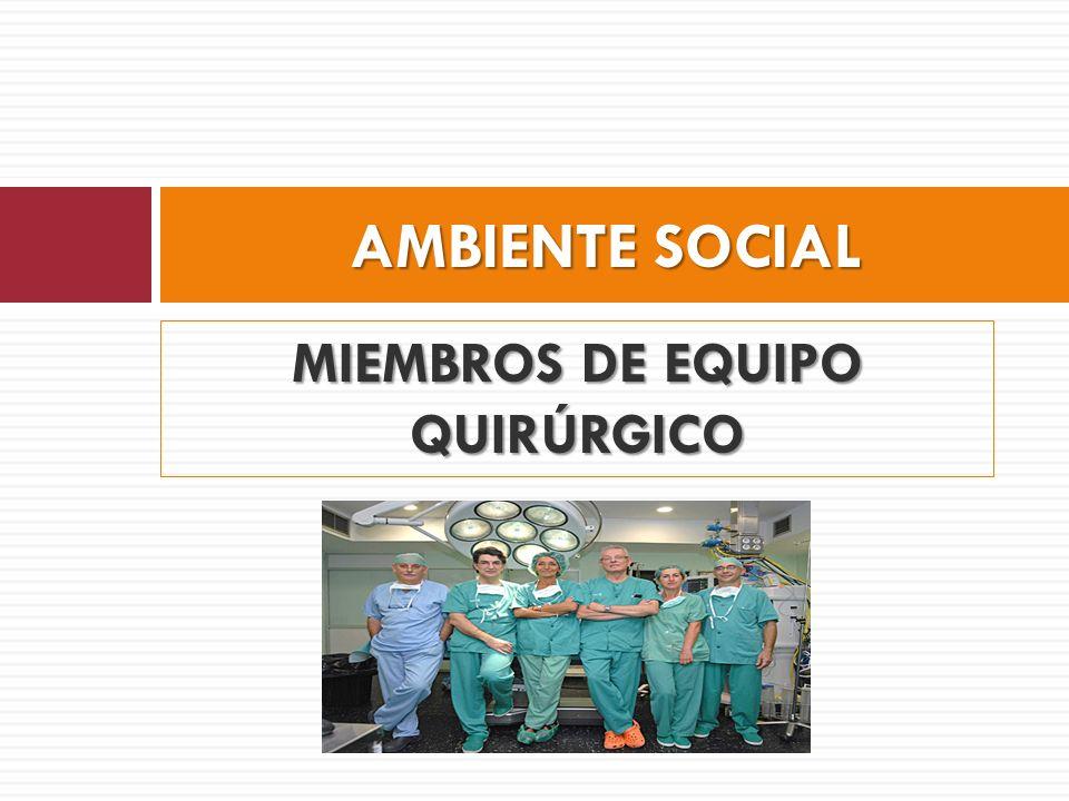 MIEMBROS DE EQUIPO QUIRÚRGICO AMBIENTE SOCIAL