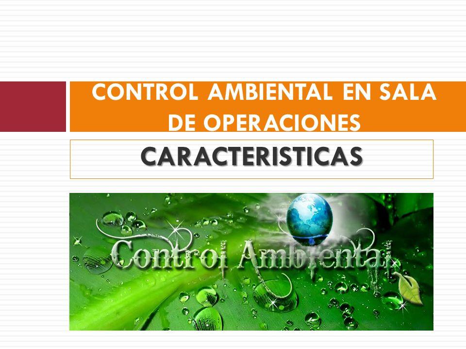 CARACTERISTICAS CONTROL AMBIENTAL EN SALA DE OPERACIONES