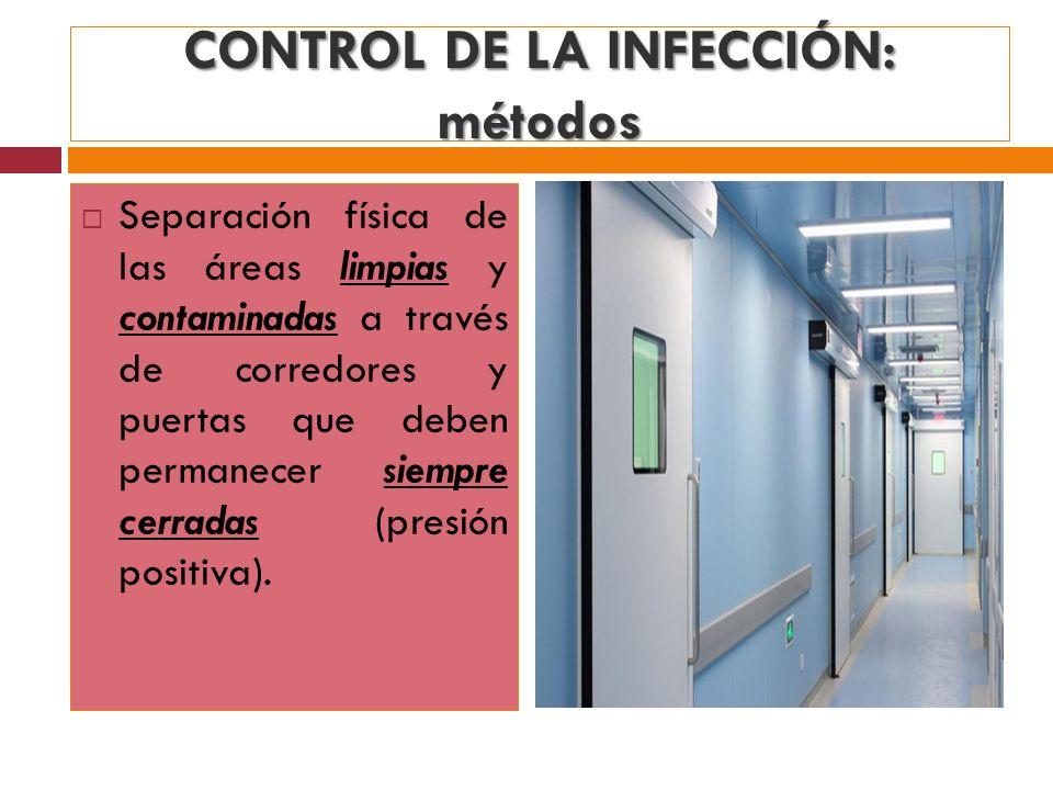 CONTROL DE LA INFECCIÓN: métodos Separación física de las áreas limpias y contaminadas a través de corredores y puertas que deben permanecer siempre c