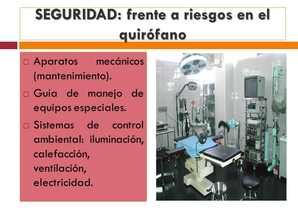 SEGURIDAD: frente a riesgos en el quirófano Aparatos mecánicos (mantenimiento). Guía de manejo de equipos especiales. Sistemas de control ambiental: i