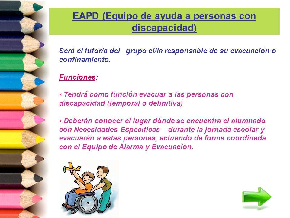 Será el tutor/a del grupo el/la responsable de su evacuación o confinamiento. Funciones: Tendrá como función evacuar a las personas con discapacidad (