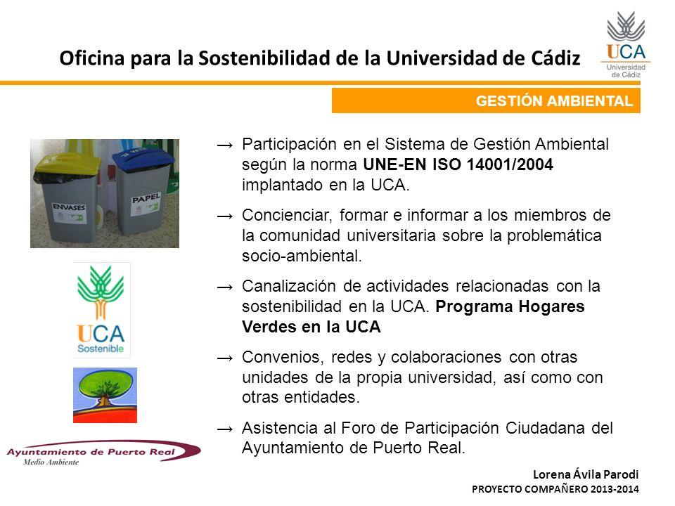 GESTIÓN AMBIENTAL: Participación en el SGA implantado en la UCA Lorena Ávila Parodi PROYECTO COMPAÑERO 2013-2014 Oficina para la Sostenibilidad de la Universidad de Cádiz