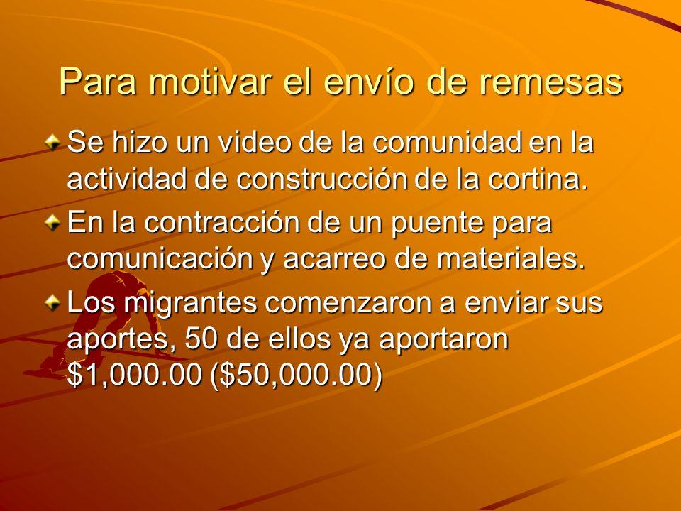 Para motivar el envío de remesas Se hizo un video de la comunidad en la actividad de construcción de la cortina. En la contracción de un puente para c