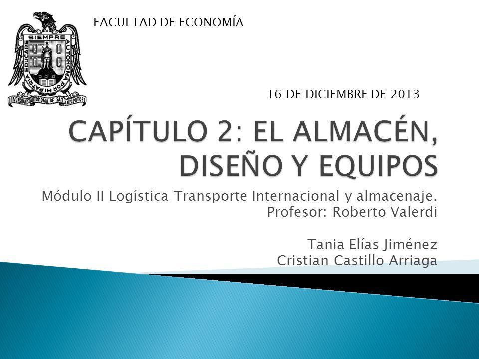 Módulo II Logística Transporte Internacional y almacenaje. Profesor: Roberto Valerdi Tania Elías Jiménez Cristian Castillo Arriaga FACULTAD DE ECONOMÍ