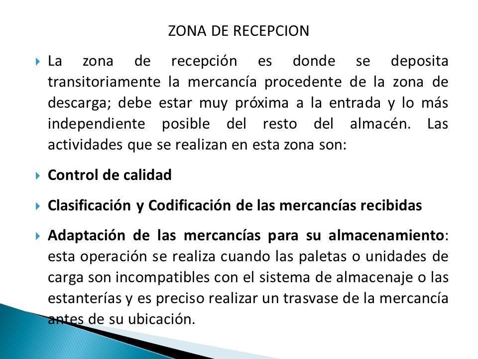 ZONA DE RECEPCION La zona de recepción es donde se deposita transitoriamente la mercancía procedente de la zona de descarga; debe estar muy próxima a