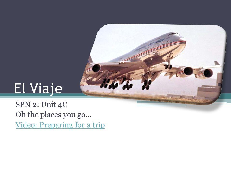El Viaje SPN 2: Unit 4C Oh the places you go… Video: Preparing for a trip