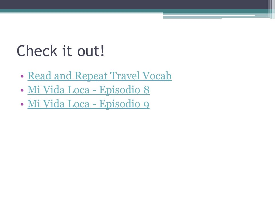 Check it out! Read and Repeat Travel Vocab Mi Vida Loca - Episodio 8 Mi Vida Loca - Episodio 9