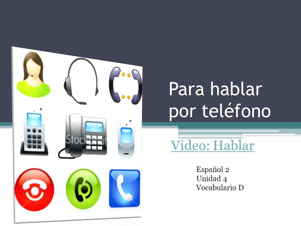 Para hablar por teléfono Video: Hablar Español 2 Unidad 4 Vocabulario D