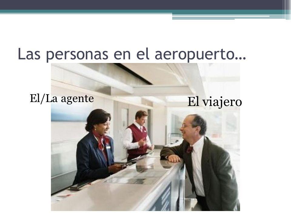 Las personas en el aeropuerto… El viajeroEl/La agente El viajero