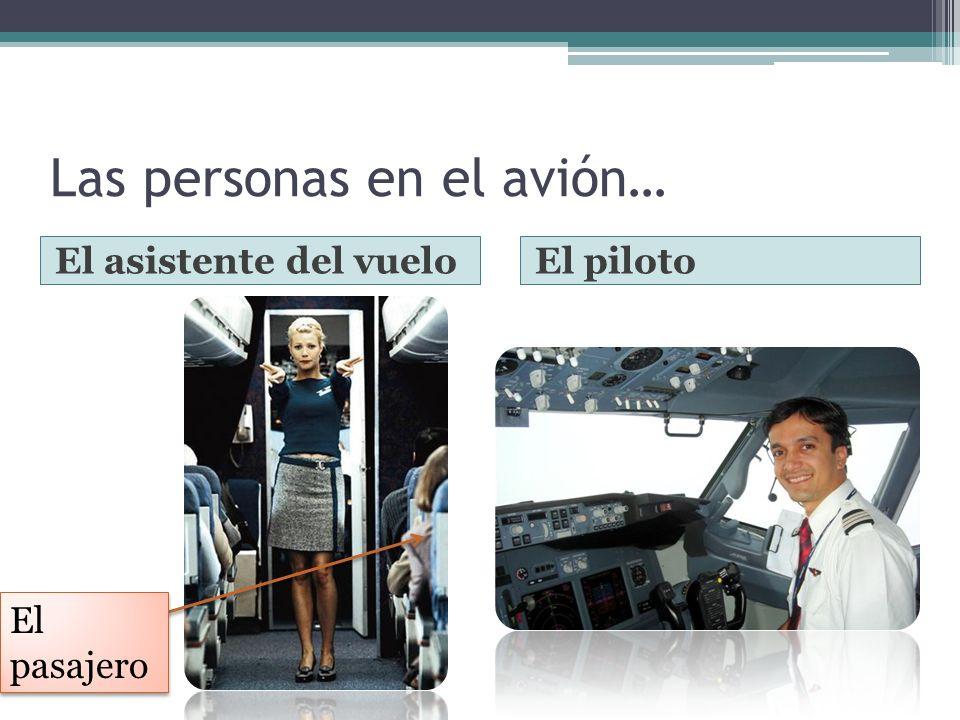 Las personas en el avión… El asistente del vueloEl piloto El pasajero