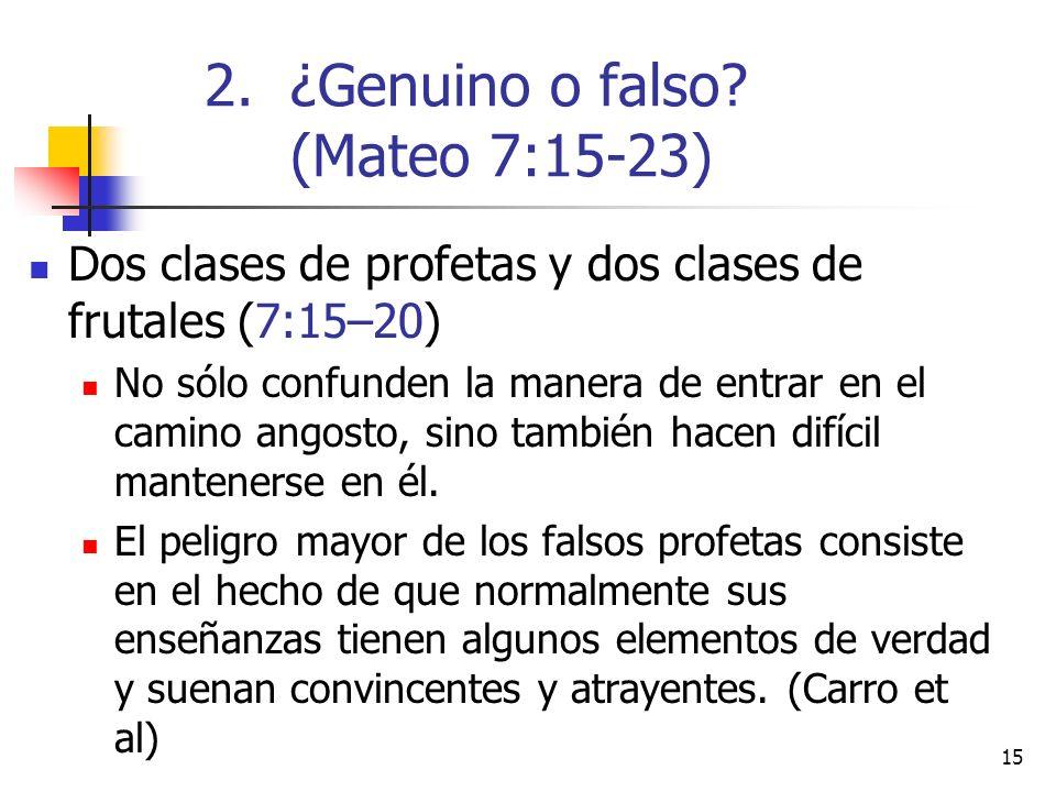 15 Dos clases de profetas y dos clases de frutales (7:15–20) No sólo confunden la manera de entrar en el camino angosto, sino también hacen difícil mantenerse en él.