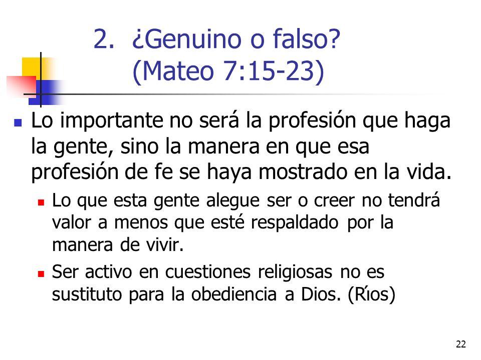 22 Lo importante no será la profesión que haga la gente, sino la manera en que esa profesión de fe se haya mostrado en la vida.
