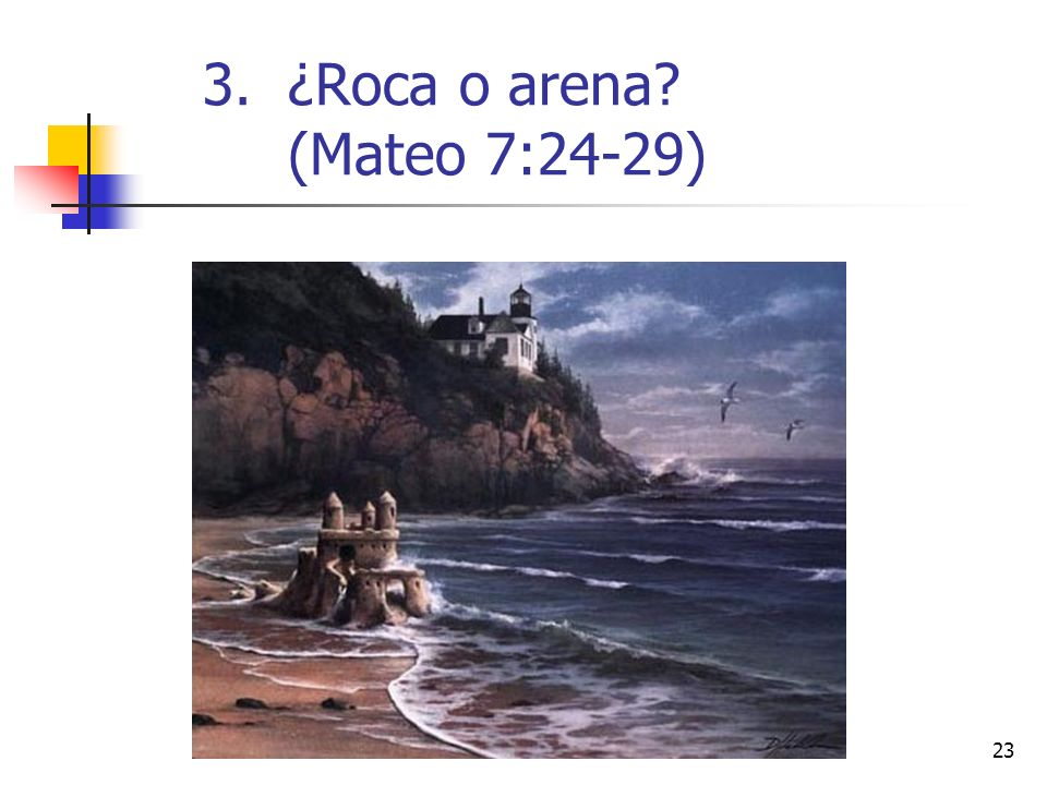 23 3.¿Roca o arena? (Mateo 7:24-29)