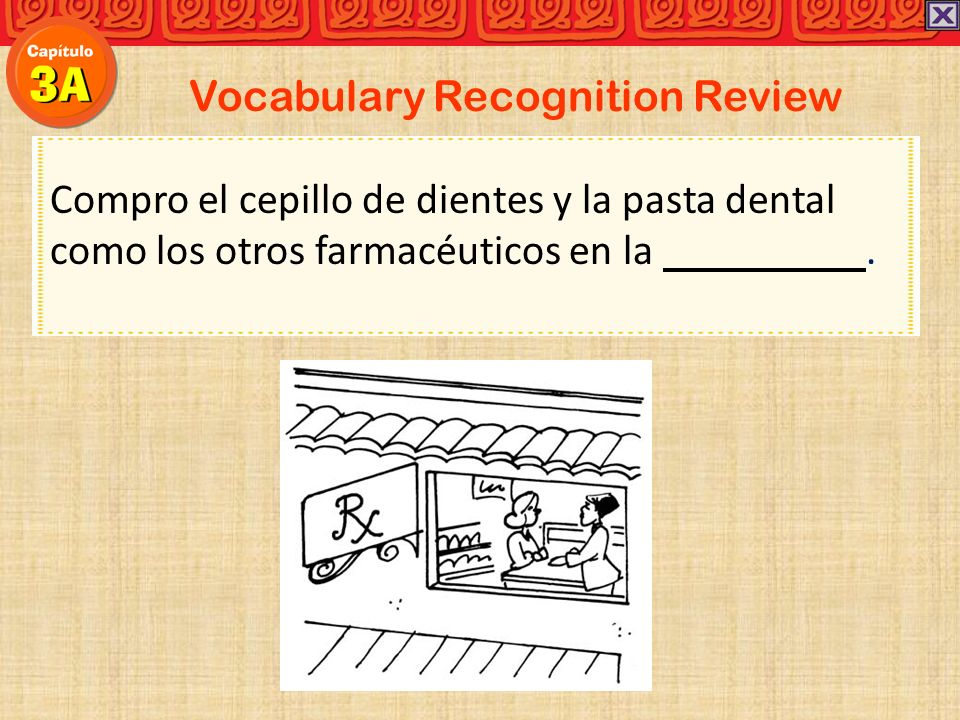 Vocabulary Recognition Review Compro el cepillo de dientes y la pasta dental como los otros farmacéuticos en la.