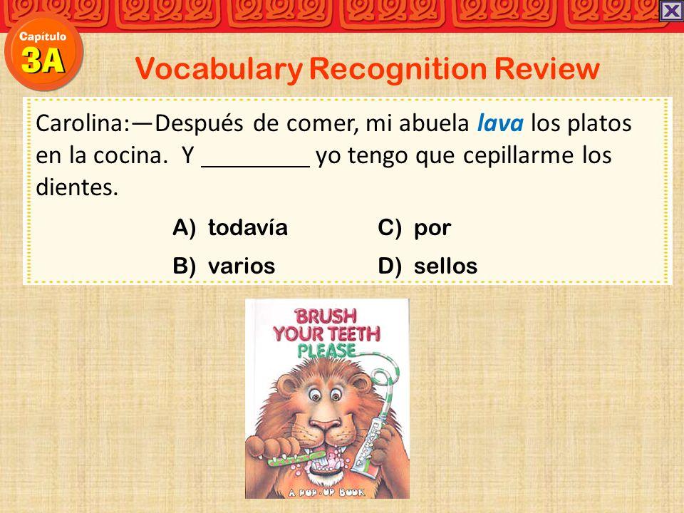 Vocabulary Recognition Review Carolina:Después de comer, mi abuela lava los platos en la cocina.