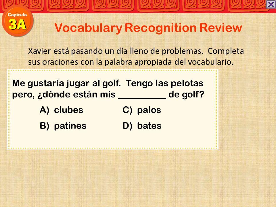 Vocabulary Recognition Review Xavier está pasando un día lleno de problemas. Completa sus oraciones con la palabra apropiada del vocabulario. Me gusta
