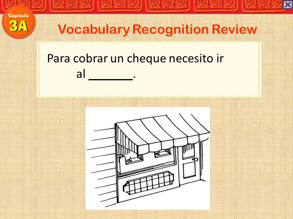 Vocabulary Recognition Review Para cobrar un cheque necesito ir al.