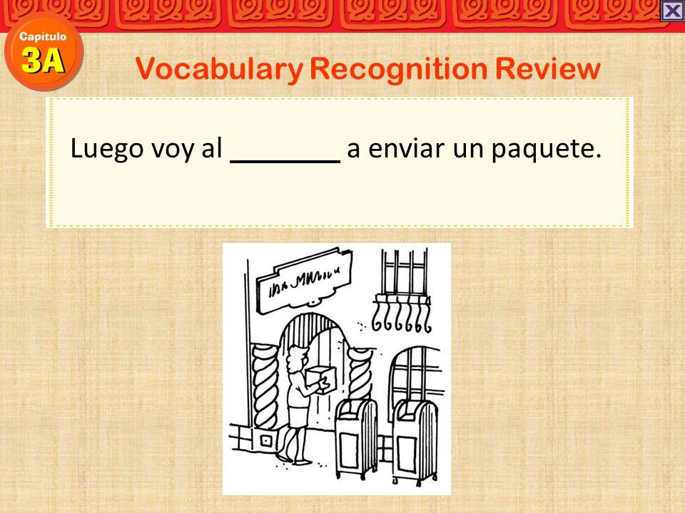 Vocabulary Recognition Review Luego voy al correo a enviar un paquete.