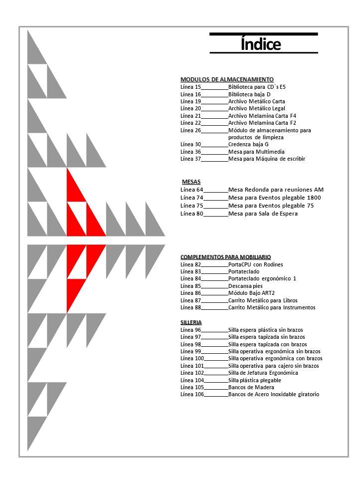 Índice MODULOS DE ALMACENAMIENTO Línea 15Biblioteca para CD`s E5 Línea 16Biblioteca baja D Línea 19Archivo Metálico Carta Línea 20Archivo Metálico Leg