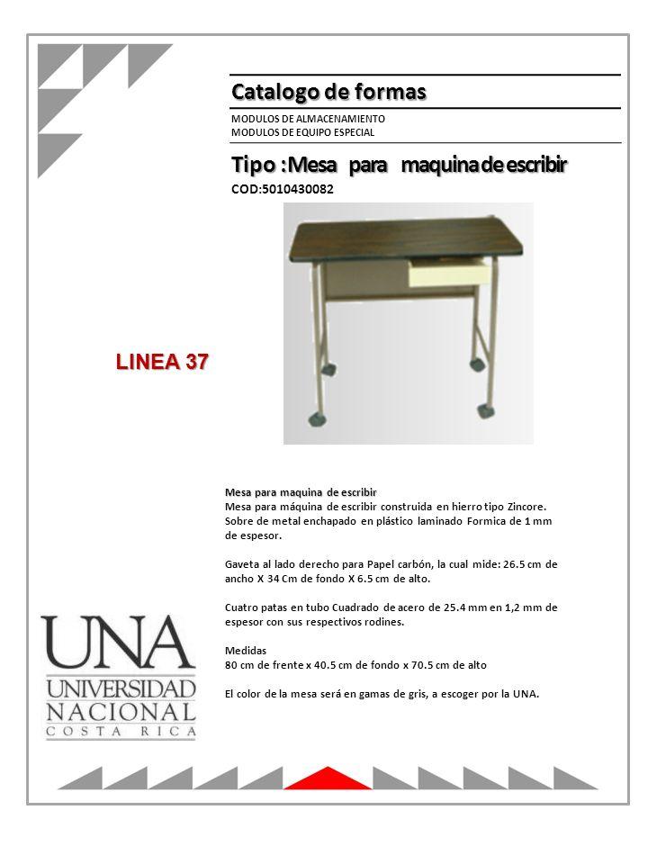 MODULOS DE ALMACENAMIENTO MODULOS DE EQUIPO ESPECIAL Catalogo de formas Tipo : Mesa para maquina de escribir COD:5010430082 Mesa para maquina de escri