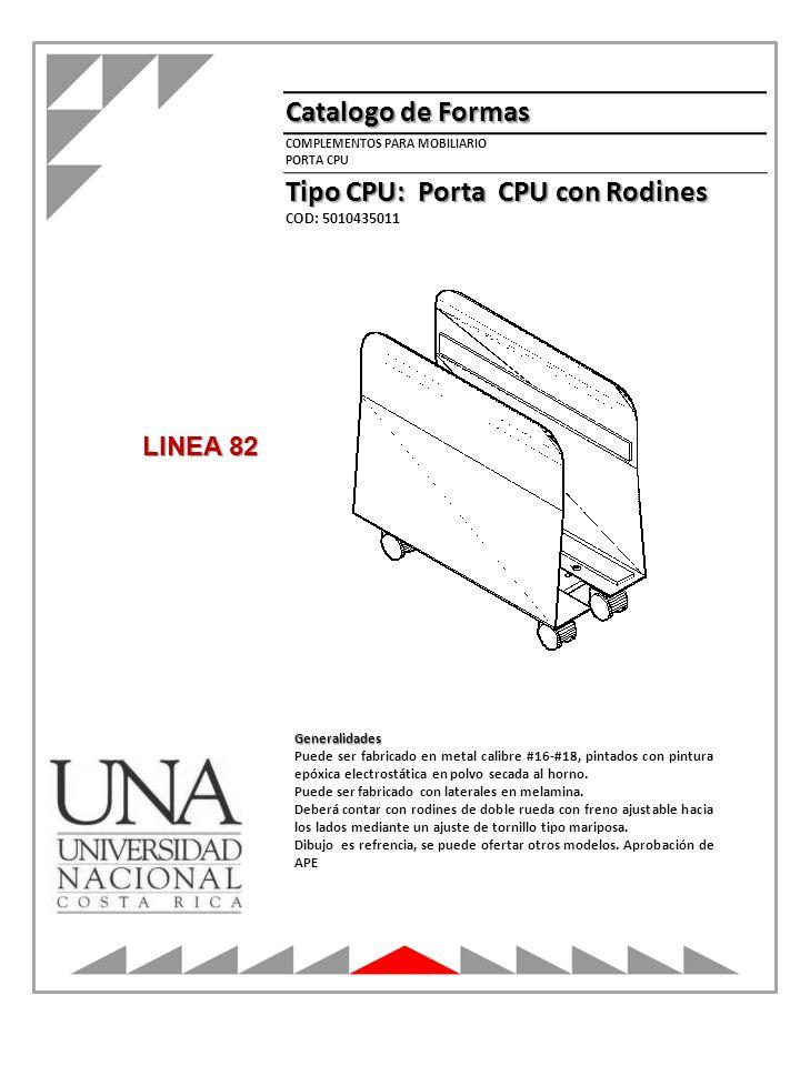 Catalogo de Formas Tipo CPU: Porta CPU con Rodines COD: 5010435011 COMPLEMENTOS PARA MOBILIARIO PORTA CPU Generalidades Puede ser fabricado en metal c