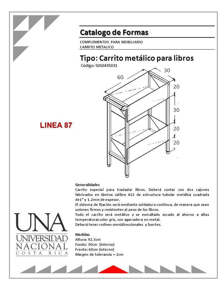 30 20 30 60 Catalogo de Formas Tipo: Carrito metálico para libros Código: 5010435031 Generalidades Carrito especial para trasladar libros. Deberá cont