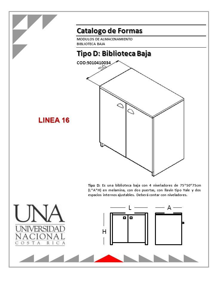 Catalogo de Formas Tipo D: Biblioteca Baja MODULOS DE ALMACENAMIENTO BIBLIOTECA BAJA A L H Tipo D: Tipo D: Es una biblioteca baja con 4 niveladores de